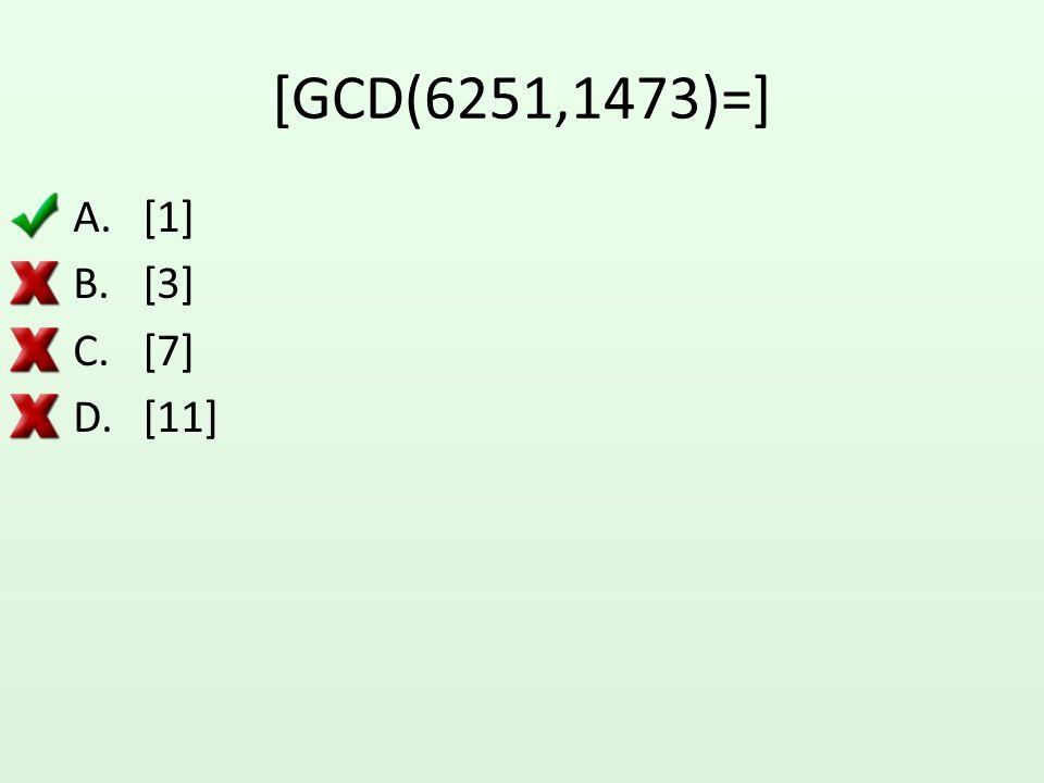 [GCD(6251,1473)=] [1] [3] [7] [11]